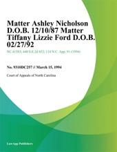 Matter Ashley Nicholson D.O.B. 12/10/87 Matter Tiffany Lizzie Ford D.O.B. 02/27/92