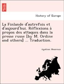 LA FINLANDE DAUTREFOIS ET DAUJOURDHUI. RÉFLEXIONS À PROPOS DES ATTAQUES DANS LA PRESSE RUSSE [BY M. ORDINE AND OTHERS] ... TRADUCTION.