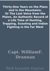 Thirty-One Years On The Plans And In The Mountains Or The Last Voice From The Plains An Authentic Record Of A Life Time Of Hunting Trapping Scouting And Indian Fighting In The Far West