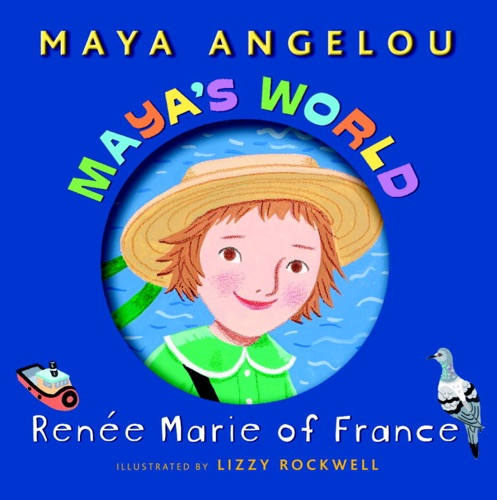 Maya Angelou & Lizzy Rockwell - Maya's World: Renée Marie of France