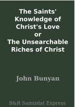 The Saints' Knowledge Of Christ's Love Or The Unsearchable Riches Of Christ