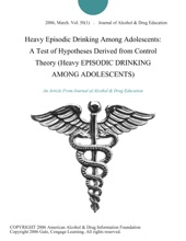 Heavy Episodic Drinking Among Adolescents: A Test of Hypotheses Derived from Control Theory (Heavy EPISODIC DRINKING AMONG ADOLESCENTS)