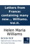 Letters From France Containing Many New Anecdotes Relative To The French Revolution And The Present State Of French Manners By Helen Maria Williams VolII