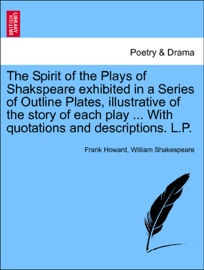 THE SPIRIT OF THE PLAYS OF SHAKSPEARE EXHIBITED IN A SERIES OF OUTLINE PLATES, ILLUSTRATIVE OF THE STORY OF EACH PLAY ... WITH QUOTATIONS AND DESCRIPTIONS. L.P. VOL. V.