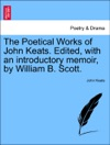 The Poetical Works Of John Keats Edited With An Introductory Memoir By William B Scott