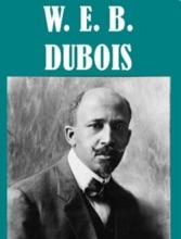 The Essential W. E. B. DuBois Collection
