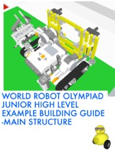 World Robot Olympiad Junior HIGH Level Example Building Guide - Main Structure