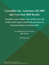 Caterpillar Inc. Announces 4Q 2009 and Year-End 2009 Results; Caterpillar Expects Higher Sales and Revenues and Profit in 2010; Reports Solid Profit and Improved Financial Position in Turbulent 2009