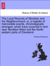 The Local Records Of Stockton And The Neighbourhood Or A Register Of Memorable Events Chronologically Arranged Which Have Occurred In And Near Stockton Ward And The North-eastern Parts Of Cleveland