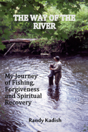 The Way of the River: My Journey of Fishing, Forgiveness and Spiritual Recovery book