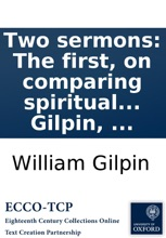 Two sermons: The first, on comparing spiritual things with spiritual, preached at the primary visitation of the Lord Bishop of Winchester, at Southampton, July 15, 1788; ... the second, on the simplicity of the Gospel, preached ... September 13, 1780; ..