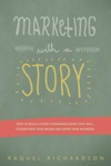 Marketing With A Story How To Build A Story That Will Strengthen Your Brand And Grow Your Business
