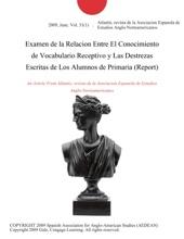 Examen De La Relacion Entre El Conocimiento De Vocabulario Receptivo Y Las Destrezas Escritas De Los Alumnos De Primaria (Report)
