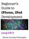 Beginners Guide To IPhone IPad Application Development Using IOS 5