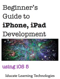 Beginner's Guide to iPhone, iPad Application Development Using iOS 5 - Jason Lim