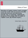 Narrative Of Captain James Cooks Voyages Round The World With An Account Of His Life During The Previous And Intervening Periods Also An Appendix Detailing The Progress Of The Voyage After The Death Of Captain Cook By Andrew Kippis