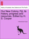 Our New Colony Fiji Its History Progress And Resources Edited By H S Cooper