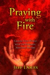Praying With Fire Change Your World With The Powerful Prayers Of The Apostles