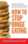 Overcoming Food Addiction How To Stop Binge Eating