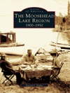 Moosehead Lake Region 1900-1950 The