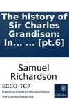 The History Of Sir Charles Grandison In A Series Of Letters Published From The Originals By The Editor Of Pamela And Clarissa In Seven Volumes  Pt6
