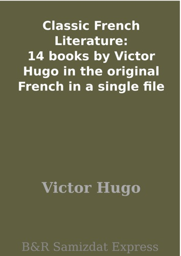 Victor Hugo - Classic French Literature: 14 books by Victor Hugo in the original French in a single file