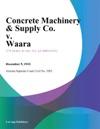 Concrete Machinery  Supply Co V Waara