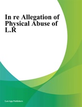 In Re Allegation Of Physical Abuse Of L.R.