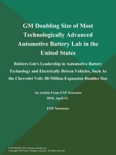 GM Doubling Size of Most Technologically Advanced Automotive Battery Lab in the United States; Bolsters Gm's Leadership in Automotive Battery Technology and Electrically Driven Vehicles, Such As the Chevrolet Volt; $8-Million Expansion Doubles Size
