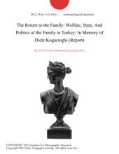 The Return to the Family: Welfare, State, And Politics of the Family in Turkey: In Memory of Dicle Kogacioglu (Report)