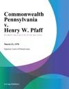 Commonwealth Pennsylvania V Henry W Pfaff