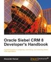 Oracle Siebel CRM 8 Developers Handbook