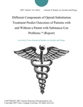Different Components Of Opioid-Substitution Treatment Predict Outcomes Of Patients With And Without A Parent With Substance-Use Problems * (Report)