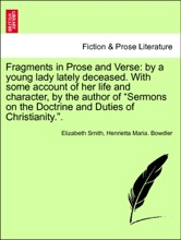"""Fragments In Prose And Verse: By A Young Lady Lately Deceased. With Some Account Of Her Life And Character, By The Author Of """"Sermons On The Doctrine And Duties Of Christianity."""". Volumes II."""