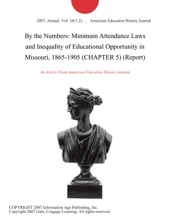 By The Numbers: Minimum Attendance Laws And Inequality Of Educational Opportunity In Missouri, 1865-1905 (CHAPTER 5) (Report)