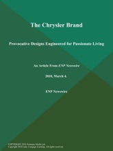 The Chrysler Brand: Provocative Designs Engineered For Passionate Living