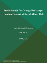 Fresh Sounds for Orange Rockcorps' London Concert at Royal Albert Hall