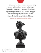 Normative Thoughts, Normative Feelings, Normative Actions: A Protestant, Relational Psychoanalytic Reply To E. Christian Brugger And The Faculty Of Ips (Institute For The Psychological Sciences) (Critical Essay)