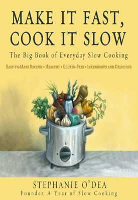 Make It Fast, Cook It Slow - Stephanie O'Dea book