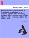 A Political Index To The Histories Of Great Britain And Ireland Or A Complete Register Of The Hereditary Honours Public Offices And Persons In Office From The Earliest Periods To The Present Time VOL I THE THIRD EDITION