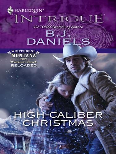 B.J. Daniels - High-Caliber Christmas