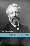 The Works Of Jules Verne Annotated With Biography Of Verne And Plot Analysis