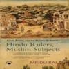 Hindu Rulers, Muslim Subjects