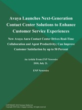 Avaya Launches Next-Generation Contact Center Solutions to Enhance Customer Service Experiences; New Avaya Aura Contact Center Drives Real-Time Collaboration and Agent Productivity; Can Improve Customer Satisfaction by up to 50 Percent