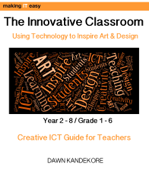 The Innovative Classroom, Using Technology to Inspire Art & Design