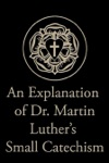 An Explanation Of Dr Martin Luthers Small Catechism