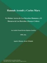 Hannah Arendt Y Carlos Marx: Un Debate Acerca De Los Derechos Humanos Y El Discurso De Los Derechos (Ensayo Critico)