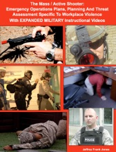 The Mass / Active Shooter:  Emergency Operations Plans, Planning And Threat Assessment Specific To Workplace Violence With EXPANDED MILITARY Instructional Videos