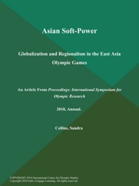 ASIAN SOFT-POWER: GLOBALIZATION AND REGIONALISM IN THE EAST ASIA OLYMPIC GAMES