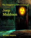 The Dangerous Adventures Of Jeep Muldoon